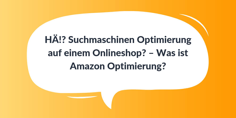 HÄ!? Suchmaschinen Optimierung auf einem Onlineshop? – Was ist Amazon Optimierung?