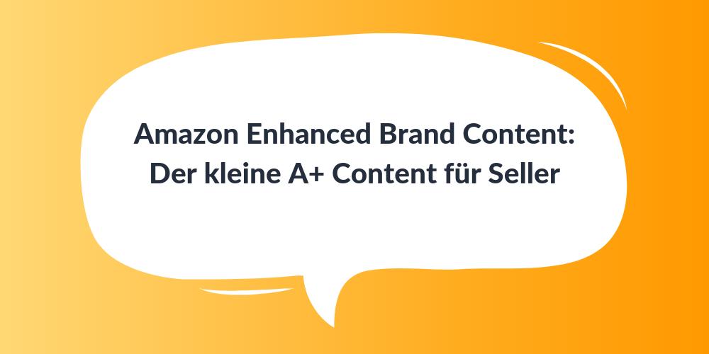 Amazon Enhanced Brand Content: Der kleine A+ Content für Seller