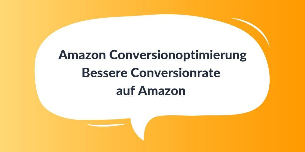 Amazon Conversionoptimierung – Bessere Conversionrate auf Amazon erreichen
