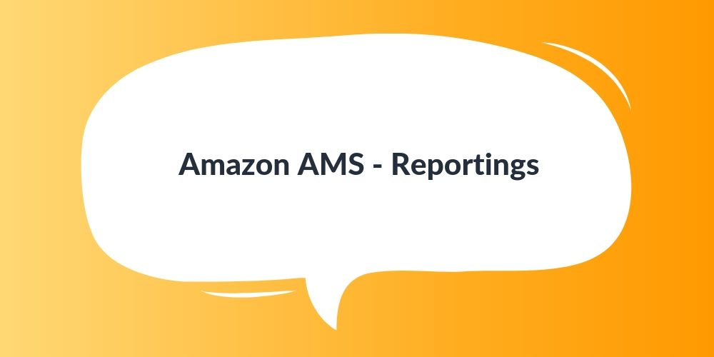 Amazon AMS – Reportings