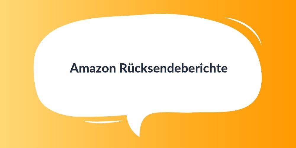 Wozu gibt es Amazon Rücksendeberichte?