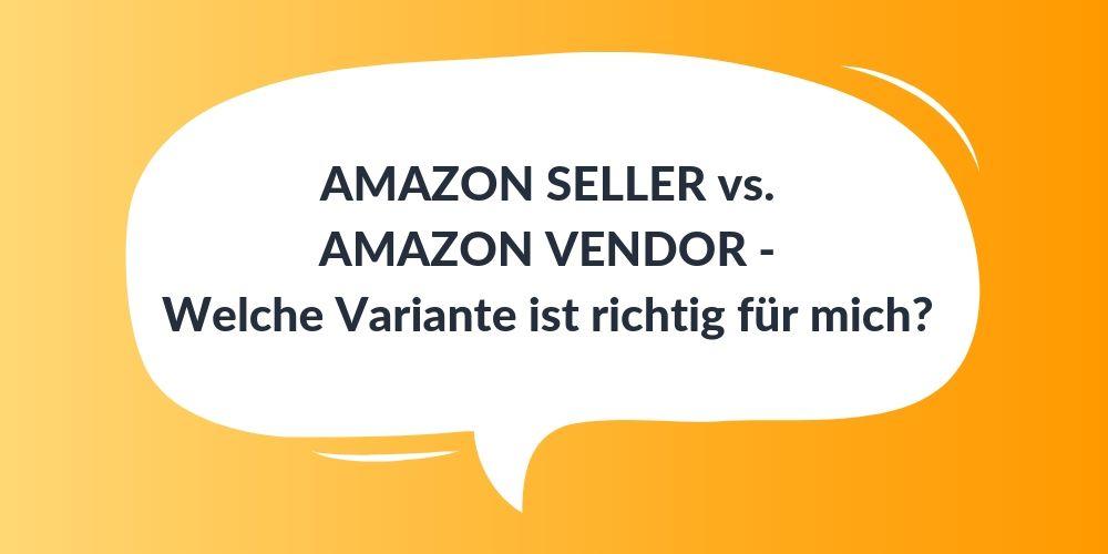 AMAZON SELLER vs. AMAZON VENDOR – Welche Variante ist richtig für mich?