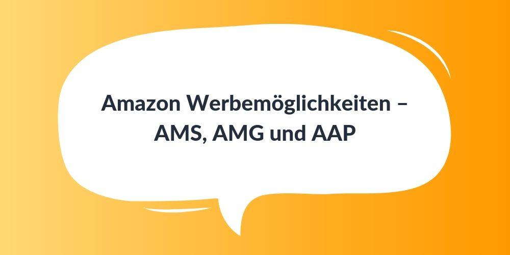 Amazon Werbemöglichkeiten – AMS, AMG und AAP