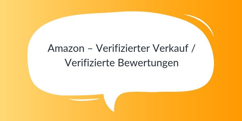Amazon – Verifizierter Verkauf / Verifizierte Bewertungen