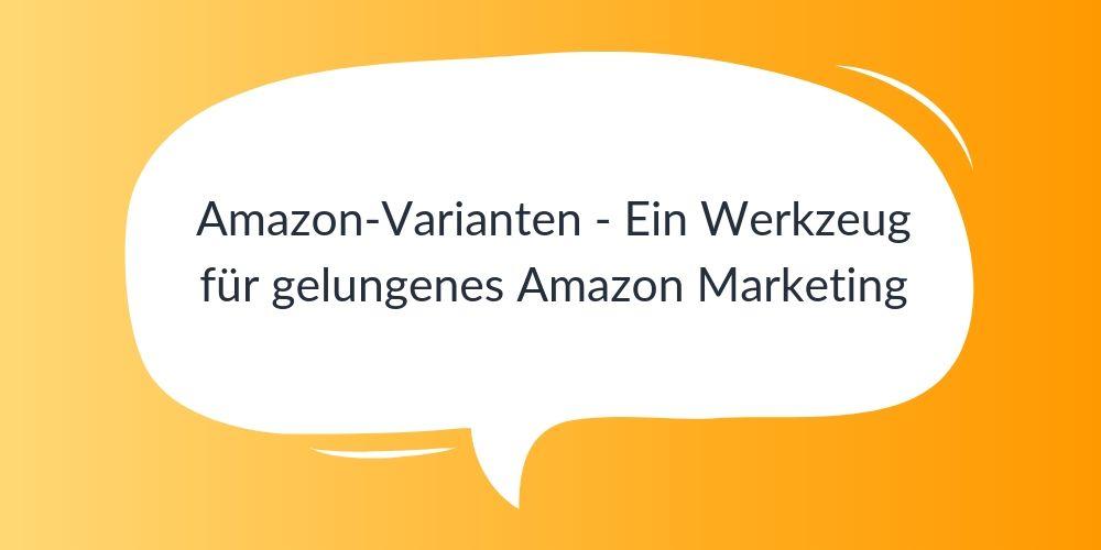 Amazon-Varianten – Ein Werkzeug für gelungenes Amazon Marketing