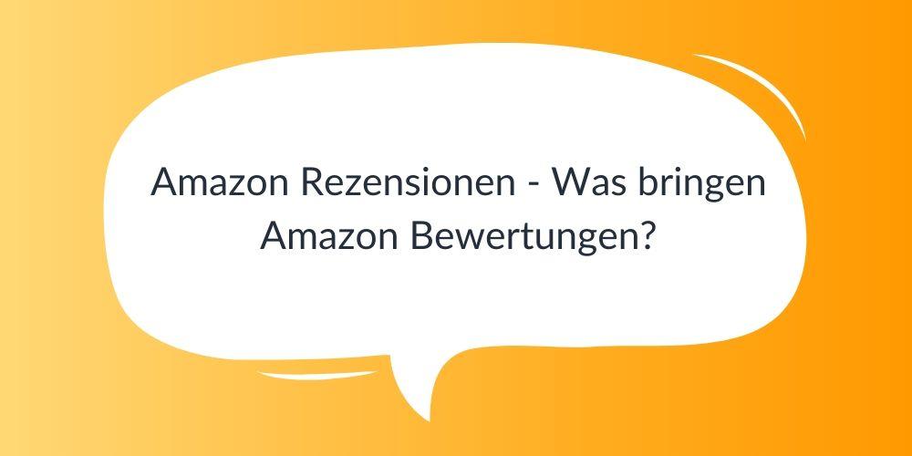 Amazon Rezensionen – Was bringen Amazon Bewertungen?