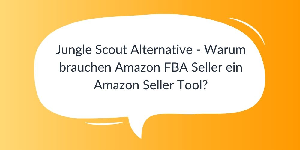 Jungle Scout Alternative – Warum brauchen Amazon FBA Seller ein Amazon Seller Tool?