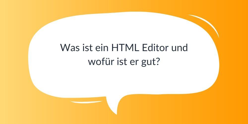 Was ist ein HTML Editor und wofür ist er gut?