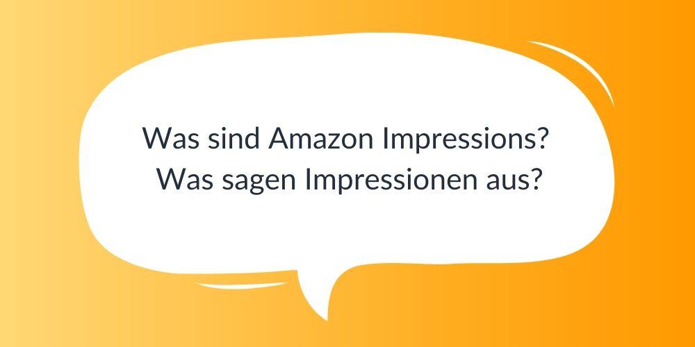 Was sind Amazon Impressions? Was sagen Impressionen aus?