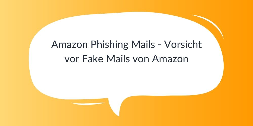Amazon Phishing Mails – Vorsicht vor Fake Mails von Amazon