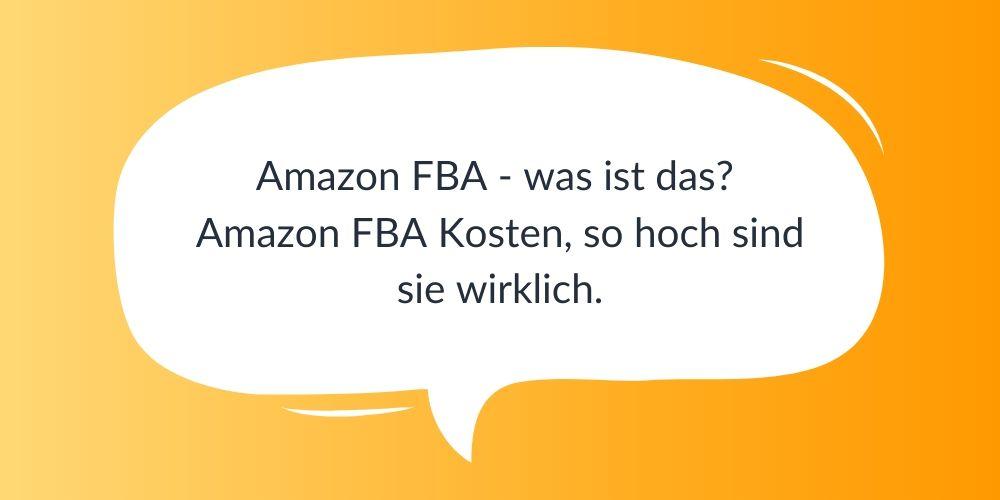 Amazon FBA – was ist das? Amazon FBA Kosten, so hoch sind sie wirklich.