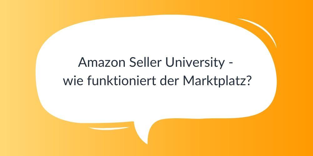 Amazon Seller University – wie funktioniert der Marktplatz?