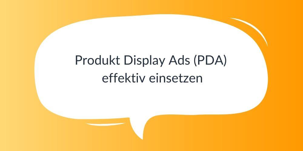 Produkt Display Ads (PDA) effektiv einsetzen