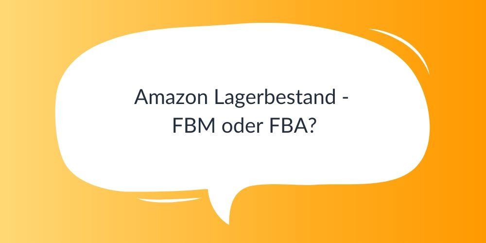 Amazon Lagerbestand – FBM oder FBA?