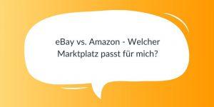 eBay vs. Amazon - Welcher Marktplatz passt für mich?