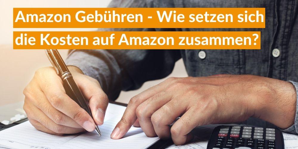 Amazon Gebühren - Wie setzen sich die Kosten auf Amazon zusammen?