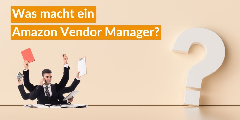 Was macht ein Amazon Vendor Manager?