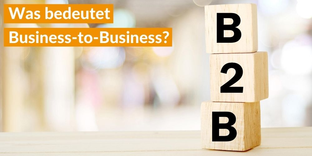 Was bedeutet Business-to-Business B2B?