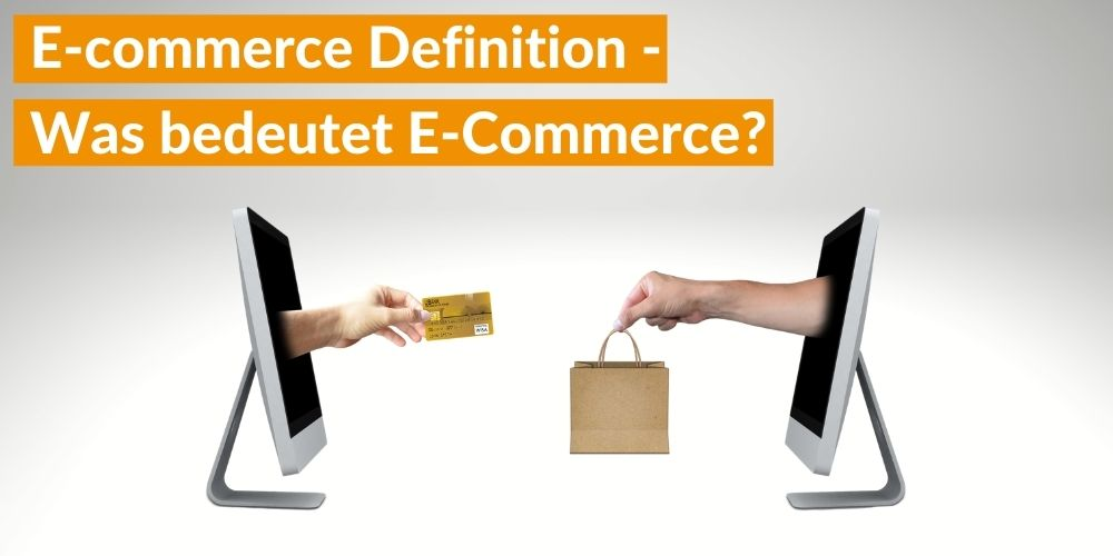 E-commerce Definition – Was bedeutet E-Commerce?