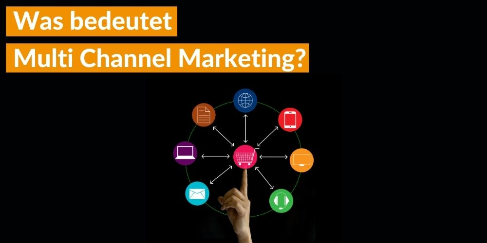 Was bedeutet Multi Channel Marketing?
