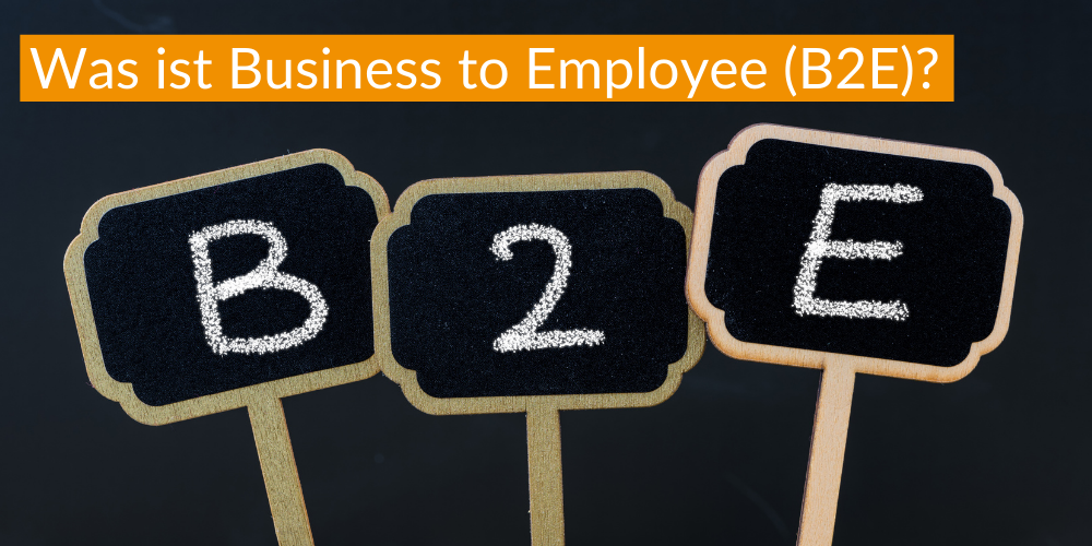 Was ist Business to Employee (B2E)?