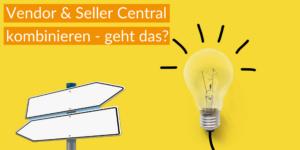 Vendor & Seller Central kombinieren