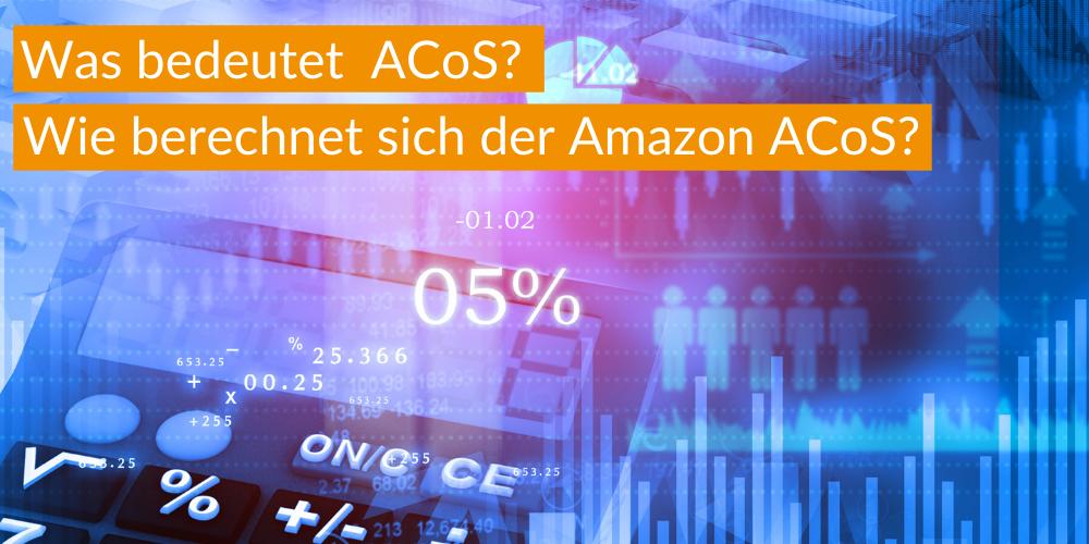 Was bedeutet ACoS? Wie berechnet sich der Amazon ACoS?