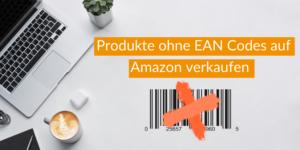 Produkte ohne EAN Codes auf Amazon verkaufen