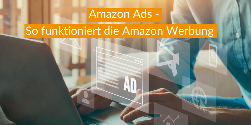 Amazon Ads – So funktioniert die Amazon Werbung