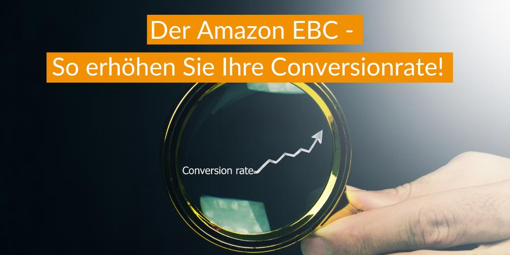 Der Amazon EBC – So erhöhen Sie Ihre Conversionrate!