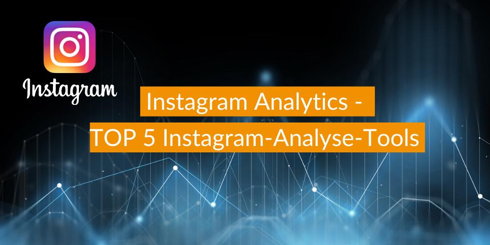 Instagram Analytics – TOP 5 Instagram-Analyse-Tools