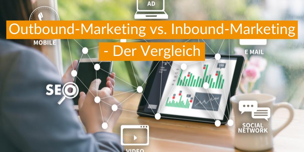 Outbound-Marketing vs. Inbound-Marketing – Der Vergleich